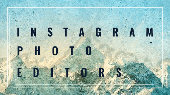 INSTAGRAM PHOTO EDITORS